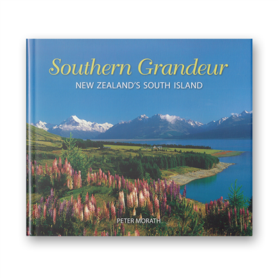Peter Morath - Southern Grandeur - New Zealand's South Island